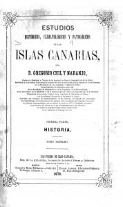 """""""Estudios históricos, climatológicos y patológicos de las Islas Canarias"""", de Gregorio Chil y Naranjo"""